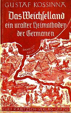 """""""Das Weichselland - ein uralter Heimatboden der Germanen"""" Kossinna"""